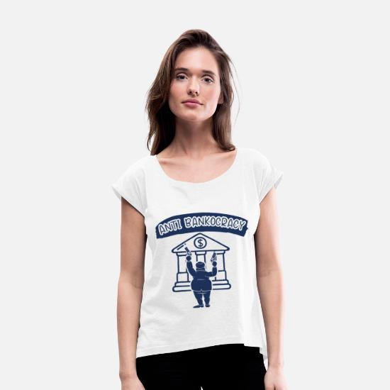 Gift Idea T-Shirts - Banks anti bankster bank bankers - Women's Rolled Sleeve T-Shirt white