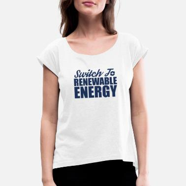 Renewable Renewable Energy Renewable Energy - Women's Rolled Sleeve T-Shirt