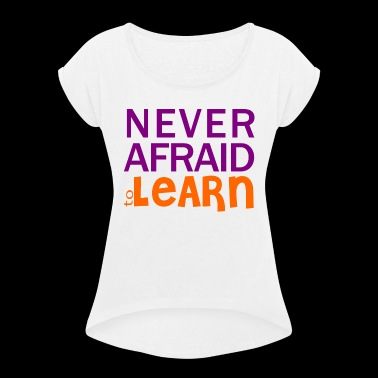 never afraid to learn - T-shirt à manches retroussées Femme