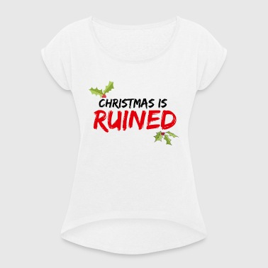 Christmas is RUINED - Women's T-shirt with rolled up sleeves