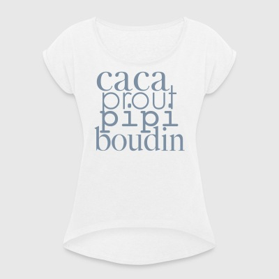 Caca prout pipi boudin - Women's T-shirt with rolled up sleeves