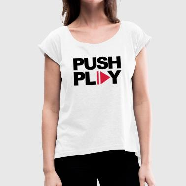 Push Play Music Quote - Women's T-shirt with rolled up sleeves