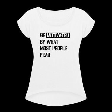 Be motivated by what most people fear - Women's T-shirt with rolled up sleeves