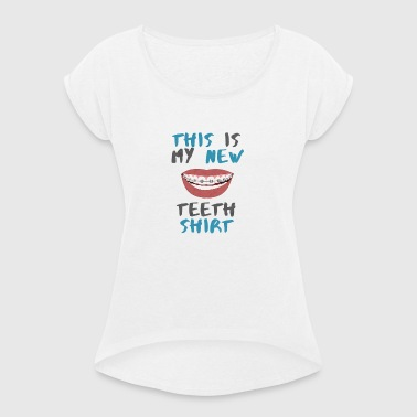 Braces. This Is My New Teeth Shirt Braces - Women's T-shirt with rolled up sleeves