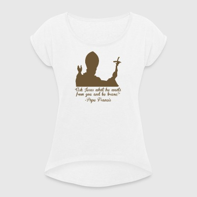 Pope Faith and Religion - Women's T-shirt with rolled up sleeves