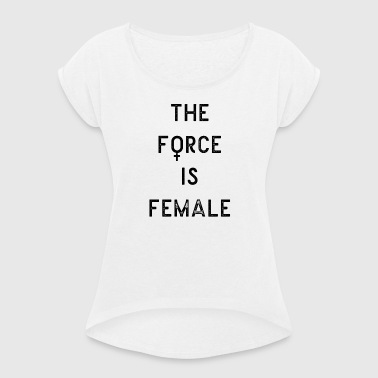 The force is female - T-shirt à manches retroussées Femme