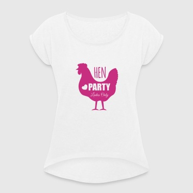 Hen Party, Bachelorette Parties, Hen Nights - Women's T-shirt with rolled up sleeves