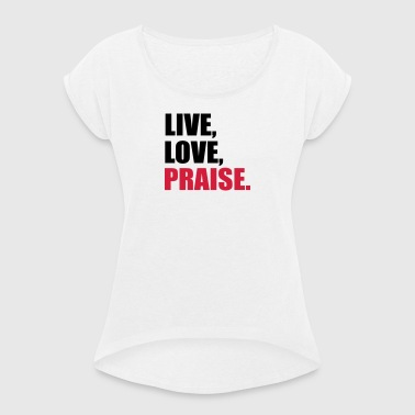 praise - Women's T-shirt with rolled up sleeves