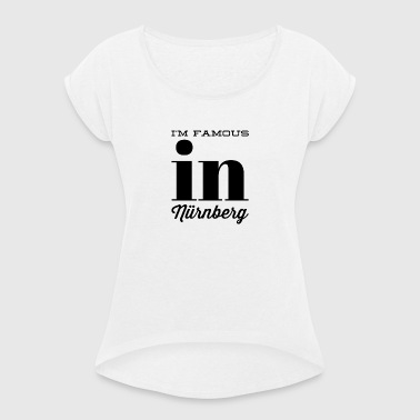 im famous in nuernberg - Women's T-shirt with rolled up sleeves