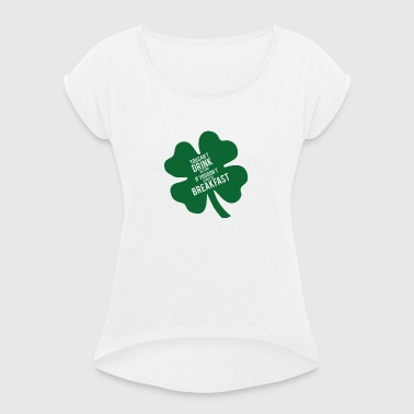 Ireland / St. Patrick's Day: You can't drink all - Women's T-shirt with rolled up sleeves