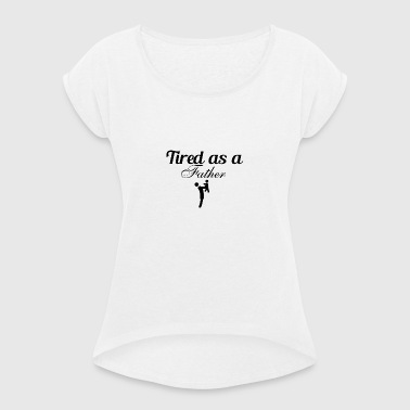Tired as a Father - Women's T-shirt with rolled up sleeves