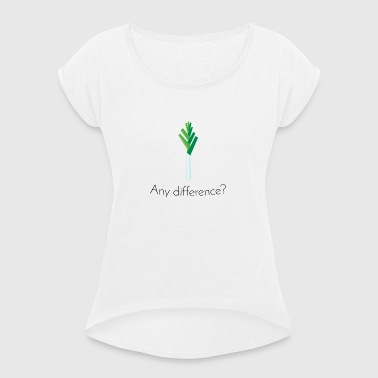 Lauch: Any difference? [Black Edition] - Frauen T-Shirt mit gerollten Ärmeln