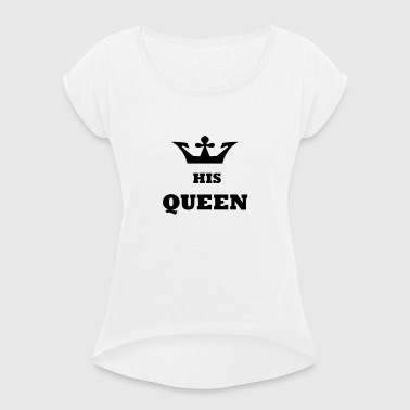 His_Queen King and Queen - Women's T-shirt with rolled up sleeves
