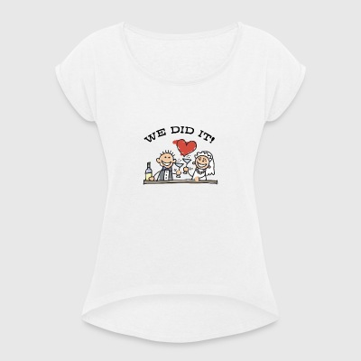 Just Married We Did It - T-shirt Femme à manches retroussées