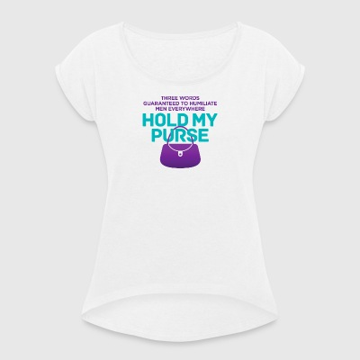 Three Words To Humiliate Men, Hold My Purse. - Women's T-shirt with rolled up sleeves