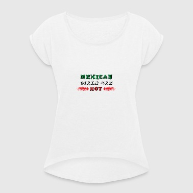 Mexican Girls Are Hot - Women's T-shirt with rolled up sleeves