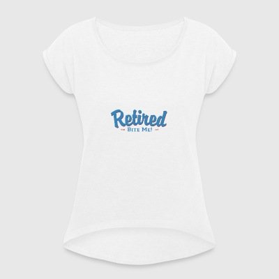 Retired Bite Me - Women's T-shirt with rolled up sleeves