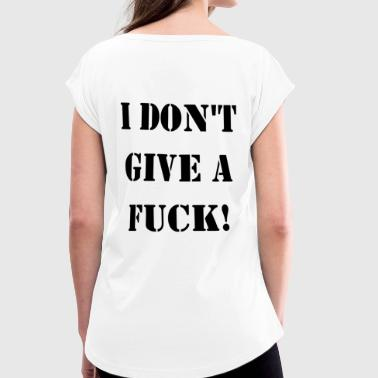 I DO NOT GIVE A FUCK - Women's T-shirt with rolled up sleeves