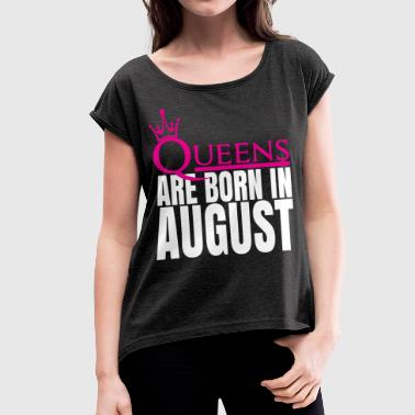 QUEENS ARE BORN IN AUGUST - Women's T-Shirt with rolled up sleeves