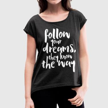 Inspirational Follow Your Dreams Quote - Women's T-Shirt with rolled up sleeves