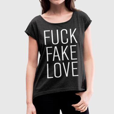 fuck fake love - Women's T-shirt with rolled up sleeves