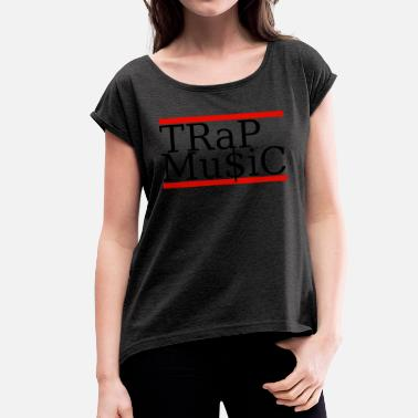 Trapping Trap Music - Women's T-Shirt with rolled up sleeves