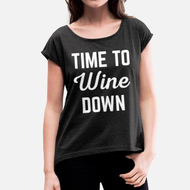 9cd6c493 Funny Wine Quotes Wine Down Funny Quote - Women's Rolled Sleeve T