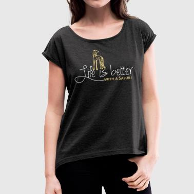 Life is better - Saluki - Women's T-shirt with rolled up sleeves