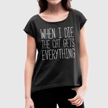 Cat Gets Everything Funny Quote - Vrouwen T-shirt met opgerolde mouwen
