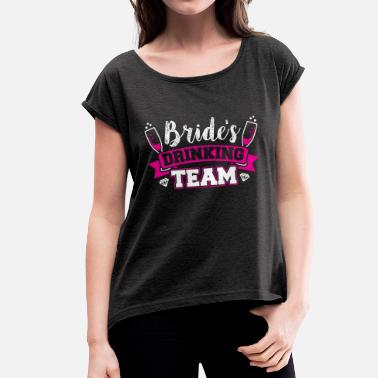 Brides Drinking Team JGA - BRIDE DRINKING TEAM - Women's T-Shirt with rolled up sleeves