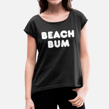 Bum Quotes Beach Bum graphic - Women's T-Shirt with rolled up sleeves
