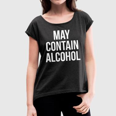 May Contain Alcohol Funny Quote - Women's T-Shirt with rolled up sleeves