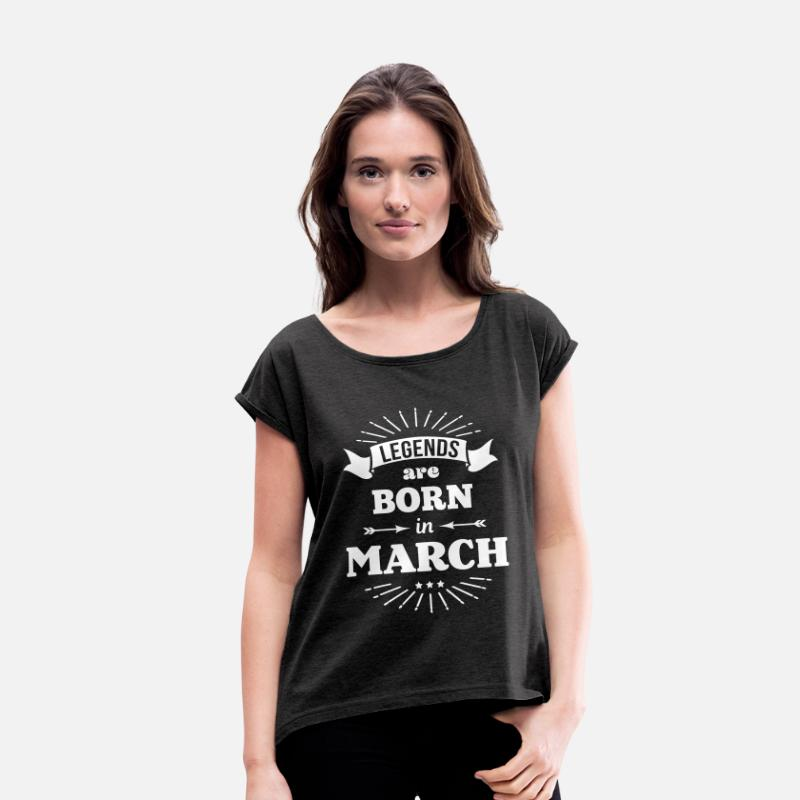 Born T-Shirts - legends are born in march birthday March - Women's Rolled Sleeve T-Shirt heather black