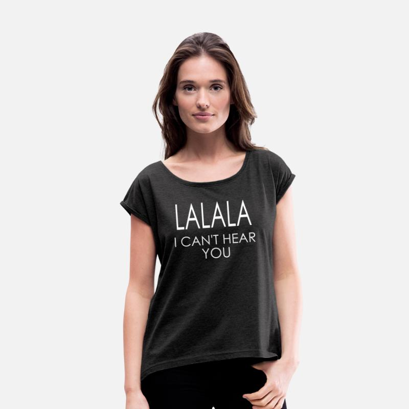 Deaf T-Shirts - LALALA i can't hear you - Women's Rolled Sleeve T-Shirt heather black