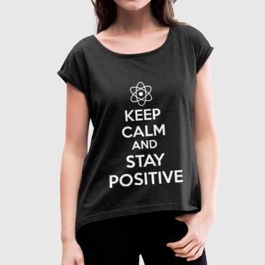 Keep Calm Positive - Frauen T-Shirt mit gerollten Ärmeln