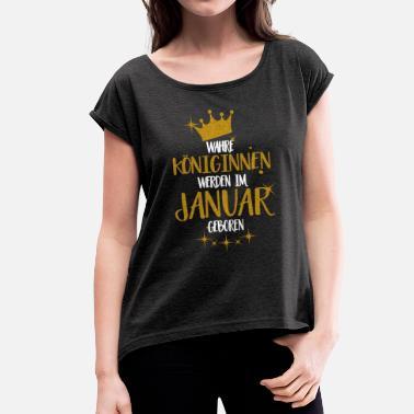 99a136b077c2f4 Januar WAHRE KÖNIGINNEN WERDEN IM JANUAR GEBOREN - Frauen T-Shirt mit  gerollten Ärmeln
