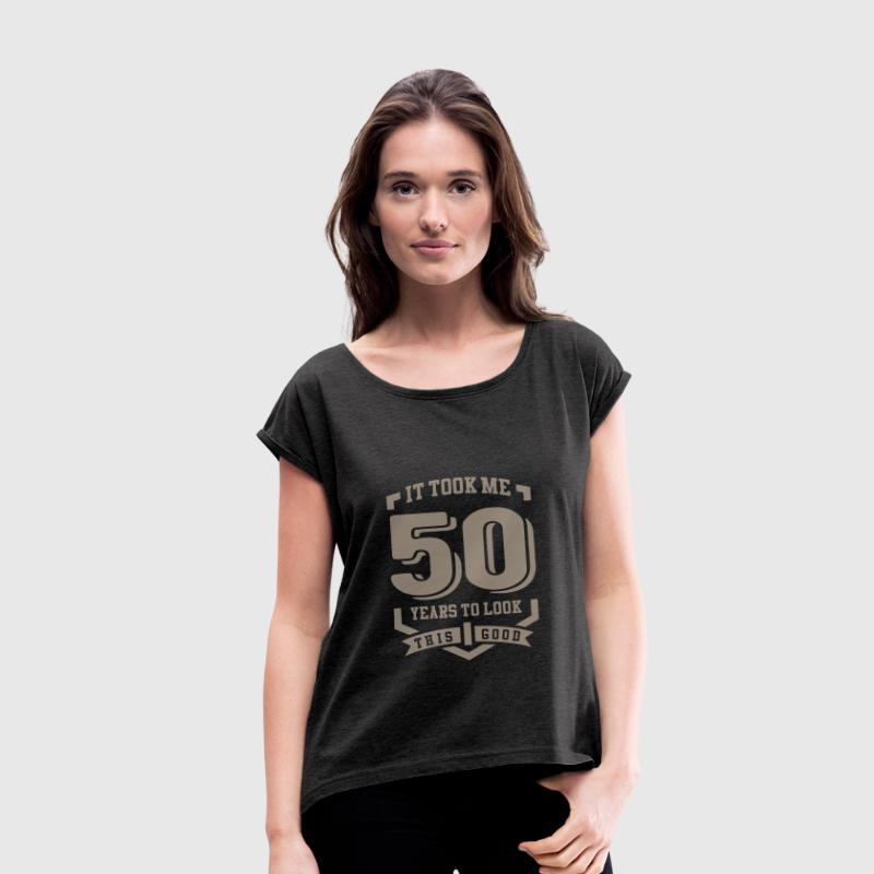 It Took Me 50 Years - Women's T-shirt with rolled up sleeves