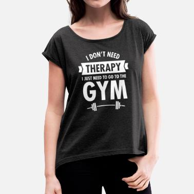 Funny Gym Therapy - Gym - Women's Rolled Sleeve T-Shirt