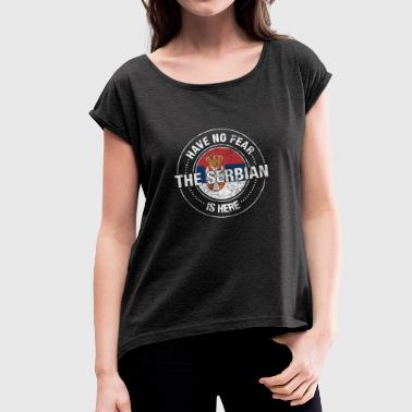 Have No Fear The Serbian Is Here - Women's T-shirt with rolled up sleeves
