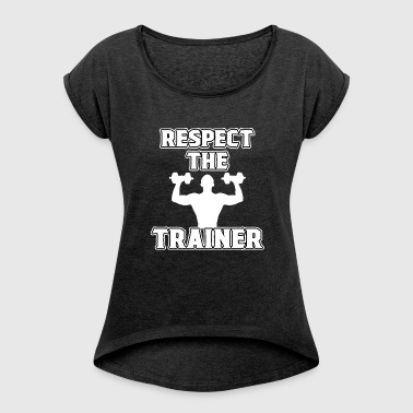 Respect The Trainer T-Shirt Cool Gym Fitness Coach - Women's T-Shirt with rolled up sleeves