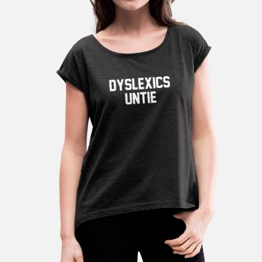Misspelled Dyslexics Untie T-Shirt Proud Dyslexics Misspell - Women's T-Shirt with rolled up sleeves