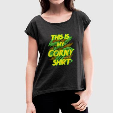 This Is My Corny Shirt - Women's T-Shirt with rolled up sleeves