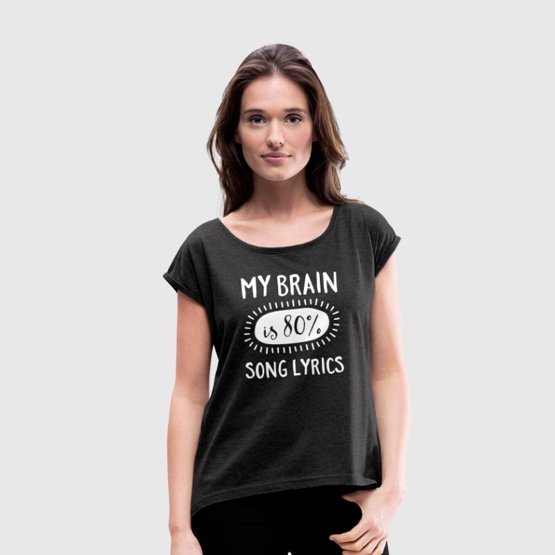My Brain Is 80% Song Lyrics - Women's T-shirt with rolled up sleeves