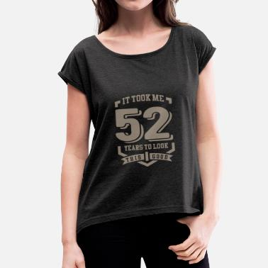 52 Years Old It Took Me 52 Years - Women's T-Shirt with rolled up sleeves