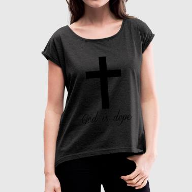 God is  - Women's T-Shirt with rolled up sleeves