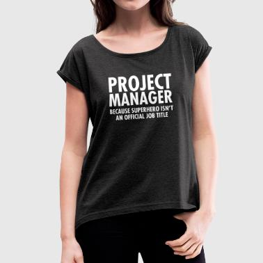 Project Manager Project Manager - Superhero - Women's T-Shirt with rolled up sleeves