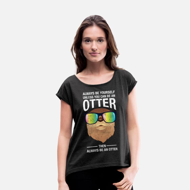 Cool T-Shirts - Always Be Yourself Unless You Can Be An Otter - Women's Rolled Sleeve T-Shirt heather black