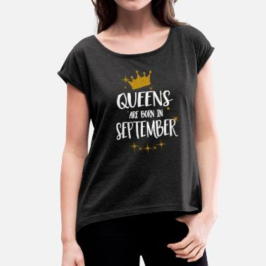Queens Are Born In September QUEENS ARE BORN IN SEPTEMBER - Women's T-Shirt with rolled up sleeves
