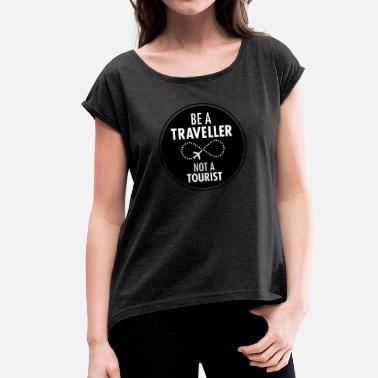 Traveling Quotes Be Traveller Not A Tourist - Women's T-Shirt with rolled up sleeves
