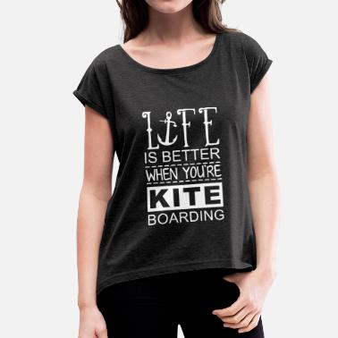 Kiteboarding Life Is Better When You're Kiteboarding - Frauen T-Shirt mit gerollten Ärmeln